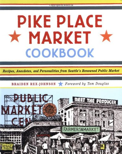 Pike Place Market Cookbook: Recipes, Anecdotes, and Personalities from Seattle's Renowned Public Market PDF