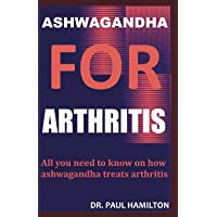 ASHWAGANDHA FOR ARTHRITIS: All you need to know on how ashwagandha treats arthritis