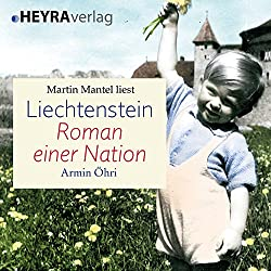 Liechtenstein: Roman einer Nation