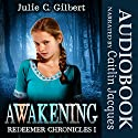 Awakening: Redeemer Chronicles, Book 1 Audiobook by Julie C. Gilbert Narrated by Caitlin Jacques