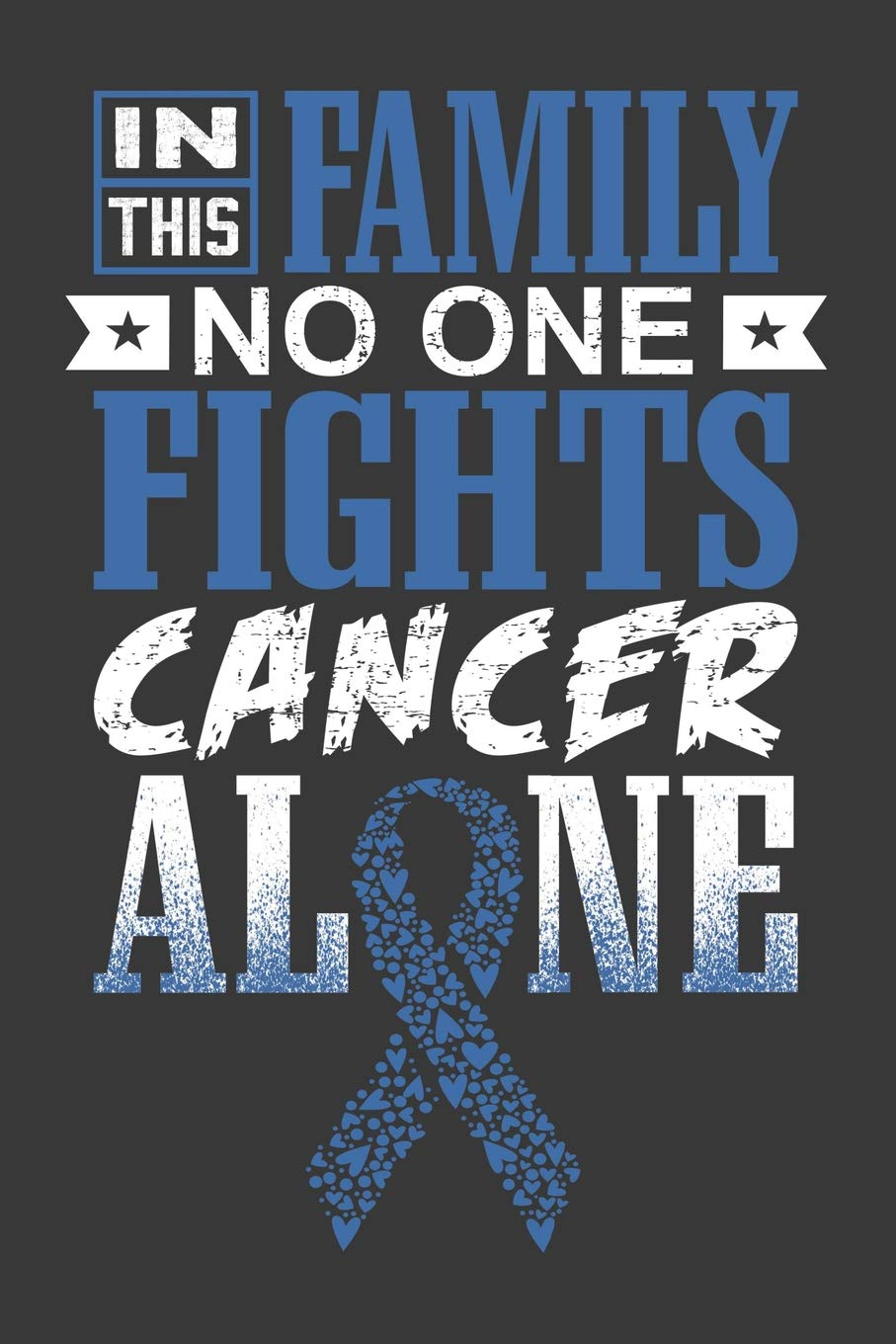 In This Family No One Fights Cancer Alone A Colon Cancer Journal Notebook Fighters 6x9 Blank Lined Journal Notebook Support Colon Cancer Research And Awareness Print Strong Ribbon Press Thoughts