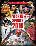 Year in Sports 2010, Scholastic, Inc. Staff and Shoreline Publishing Group Staff, 0545160618
