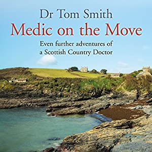 Medic on the Move: Even Further Adventures of a Scottish Country Doctor Audiobook