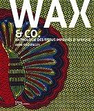 Wax and co... Anthologie des tissus imprimés d'Afrique