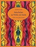 Naturfarben auf Wolle und Seide - Färben ohne giftige Zusätze