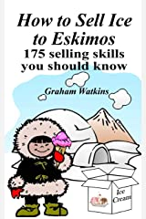 How to Sell Ice to Eskimos - 175 Selling Skills You Should Know Paperback