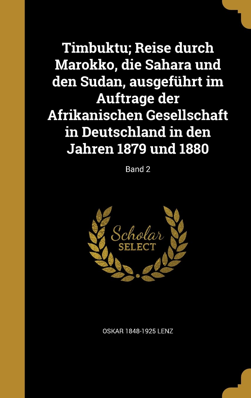 Download Timbuktu; Reise Durch Marokko, Die Sahara Und Den Sudan, Ausgefuhrt Im Auftrage Der Afrikanischen Gesellschaft in Deutschland in Den Jahren 1879 Und 1880; Band 2 (German Edition) pdf