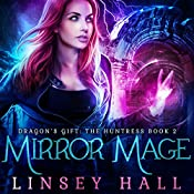 Mirror Mage: Dragon's Gift: The Huntress, Book 2 | Linsey Hall