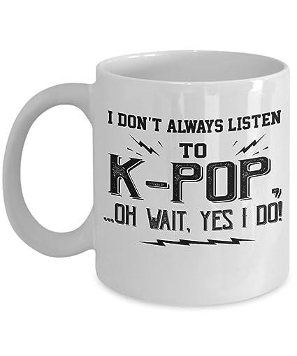 I Dont Always Listen To K Pop Oh Wait Yes Do Mug