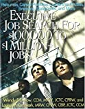 Executive Job Search for $100,000 to $1 Million+ Jobs, Wendy S. Enelow and Louise M. Kursmark, 1570232415