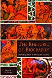 The Rhetoric of Biography: Narrating Lives in Persianate Societies (Ilex Foundation), , 0674060660