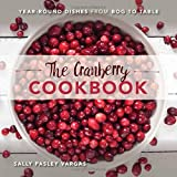 The Cranberry Cookbook: Year-Round Dishes From Bog