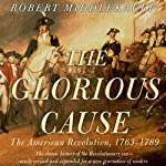 The Glorious Cause: The American Revolution: 1763-1789 | Robert Middlekauff