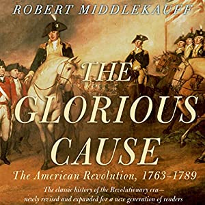 The Glorious Cause: The American Revolution: 1763-1789 Audiobook