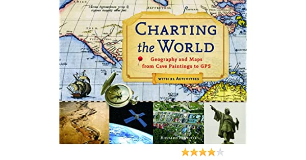 Charting the world geography and maps from cave paintings to gps charting the world geography and maps from cave paintings to gps with 21 activities for kids series kindle edition by richard panchyk gumiabroncs Choice Image