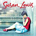 Too Close to Home Audiobook by Susan Lewis Narrated by Karen Cass