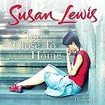 Too Close to Home   Susan Lewis