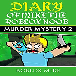 Diary of Mike the Roblox Noob: Murder Mystery 2: Unofficial Roblox Diary, Book 1 Hörbuch von  Roblox Mike Gesprochen von: Trevor Clinger