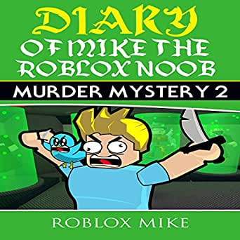 Old Mm2 Roblox Amazon Com Diary Of Mike The Roblox Noob Murder Mystery 2 Unofficial Roblox Diary Book 1 Audible Audio Edition Roblox Mike Trevor Clinger Aivaras Lukauskas Audible Audiobooks