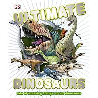 Ultimate Dinosaurs: Lots of Amazing Things About Dinosaurs