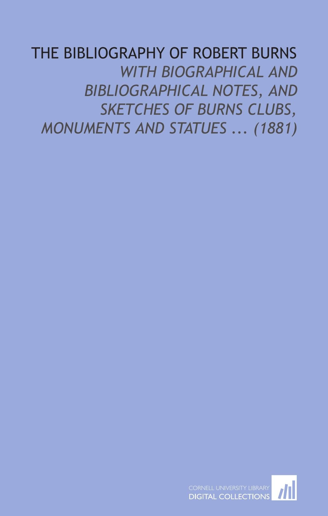 Download The Bibliography of Robert Burns: With Biographical and Bibliographical Notes, and Sketches of Burns Clubs, Monuments and Statues ... (1881) ebook