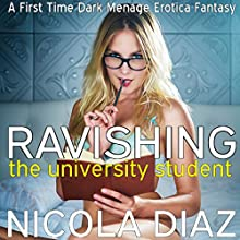 Ravishing the University Student: A First Time Dark Menage Erotica Fantasy | Livre audio Auteur(s) : Nicola Diaz Narrateur(s) : April Simensen