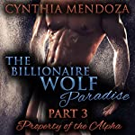 The Billionaire Wolf Paradise, Part 3: Property of the Alpha | Cynthia Mendoza