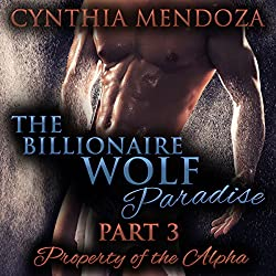 The Billionaire Wolf Paradise, Part 3: Property of the Alpha