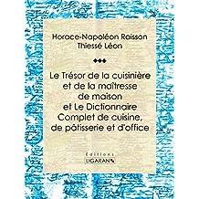 Le Trésor de la cuisinière et de la maîtresse de maison: Dictionnaire complet de cuisine, de pâtisserie et d'office (French Edition)