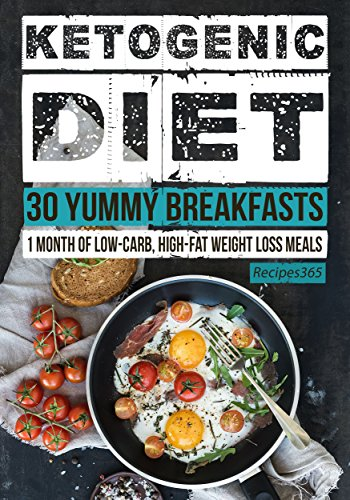 Ketogenic Diet: 30 Yummy Ketogenic Breakfast Recipes: 30 Days of Breakfast + FREE GIFT! (Ketogenic Cookbook, High Fat Low Carb, Keto Diet, Weight Loss, Epilepsy, Diabetes) by [Cookbooks, Recipes365]