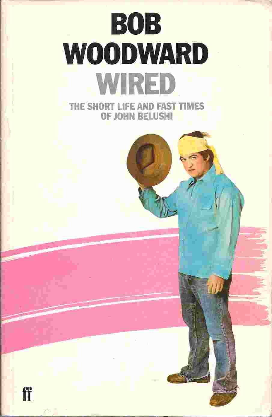 Wired: the short life and fast times of John Belushi: Bob WOODWARD ...