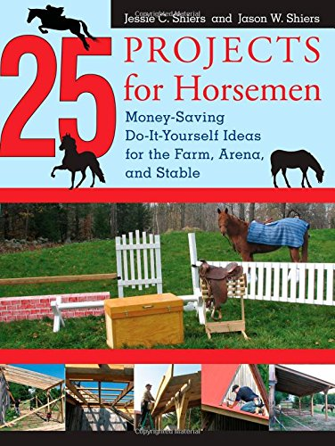 Download 25 Projects for Horsemen: Money Saving, Do-It-Yourself Ideas For The Farm, Arena, And Stable PDF
