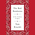 The Red Bandanna: A Life. A Choice. A Legacy. Audiobook by Tom Rinaldi Narrated by Tom Rinaldi