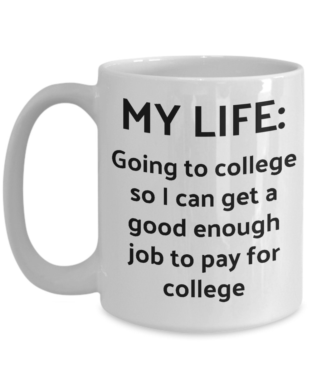 College Student Mug - Going To College So I Can Pay For College Coffee Cup - Funny Welcome Going Back To University School Gift For Teen Boys Girls Ad