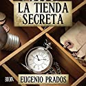 La Tienda Secreta [The Secret Store] Audiobook by Eugenio Prados Narrated by Joan Guarch