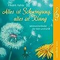 Alles ist Schwingung, alles ist Klang: Jahreszeitenlieder für Klein und Groß Hörbuch von Fredrik Vahle Gesprochen von: Fredrik Vahle
