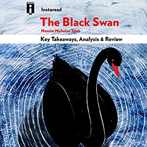 The Black Swan: The Impact of the Highly Improbable, by Nassim Nicholas Taleb | Key Takeaways, Analysis & Review Audiobook