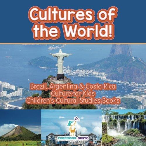 Download Cultures of the World! Brazil, Argentina & Costa Rica - Culture for Kids - Children's Cultural Studies Books pdf