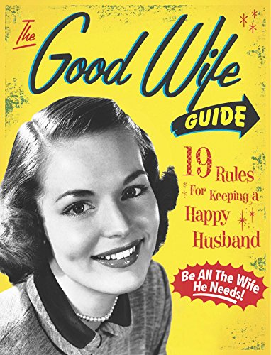 The Good Wife Guide 19 Rules For Keeping A Happy Husband Kindle