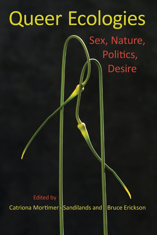Queer Ecologies: Sex, Nature, Politics, Desire Paperback – July 14, 2010