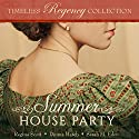 Summer House Party: Timeless Regency Collection, Book 4 Audiobook by Regina Scott, Donna Hatch, Sarah M. Eden Narrated by Sarah Zimmerman