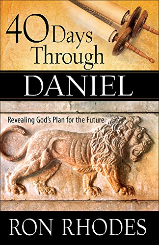 40 Days Through Daniel: Revealing God's Plan for the Future (Understanding The Prophecy Of Daniel 70 Weeks)
