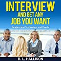 Interview: Get Any Job You Want: Employment Techniques and How to Answer Toughest Interview Questions Audiobook by Brittany Hallison Narrated by Allyson Voller