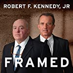 Framed: Why Michael Skakel Spent over a Decade in Prison for a Murder He Didn't Commit   Robert F. Kennedy, Jr.
