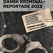 Serber-sagen (Dansk Kriminalreportage 2013) | Poul Veller Hansen, Jens Erhardsen, Bo Edwardsen