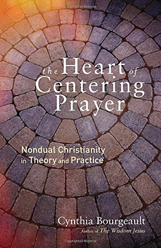 The-Heart-of-Centering-Prayer-Nondual-Christianity-in-Theory-and-Practice