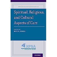 Spiritual, Religious, and Cultural Aspects of Care (HPNA Palliative Nursing Manuals)