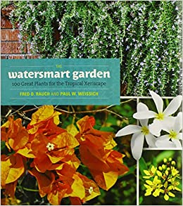 Book The Watersmart Garden: 100 Great Plants for the Tropical Xeriscape (A Latitude 20 Book)