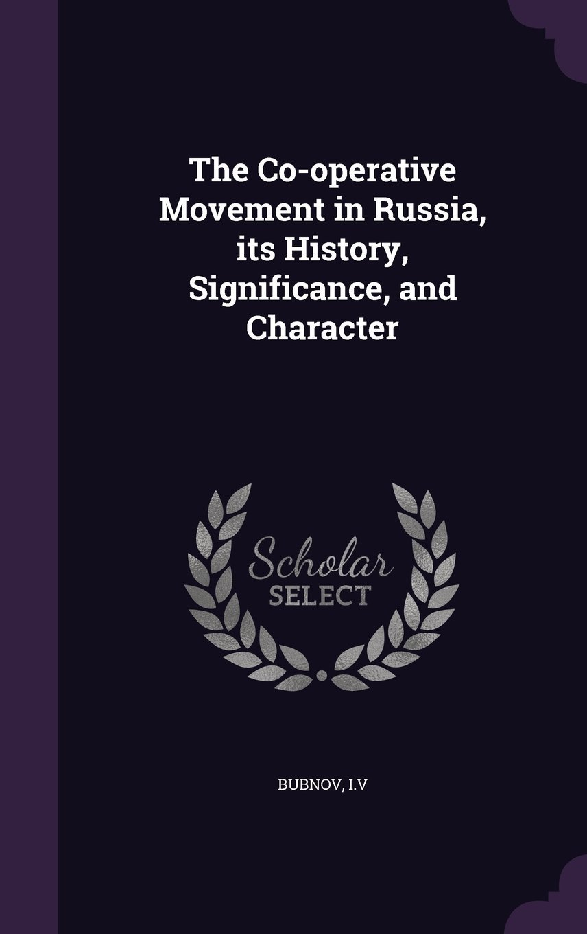 The Co-Operative Movement in Russia, Its History, Significance, and Character ebook