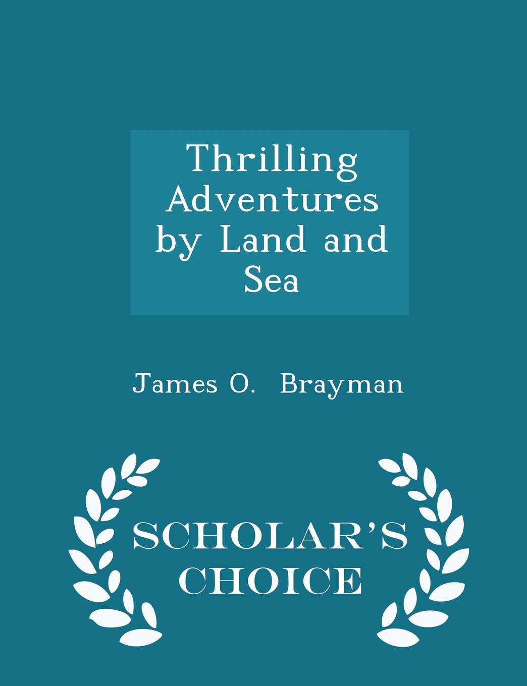 Thrilling Adventures by Land and Sea - Scholar's Choice Edition pdf